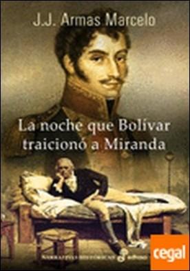 La noche que Bolívar traicionó a Miranda . --