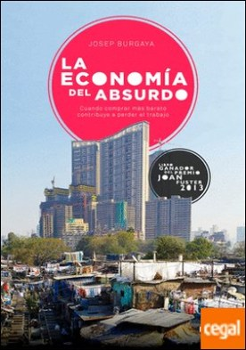 La economía del absurdo . Cuando comprar más barato contribuye a perder el trabajo
