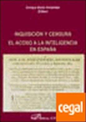 Inquisición y censura El acoso a la intelegencia en españa por GACTO FERNANDEZ, ENRIQUE