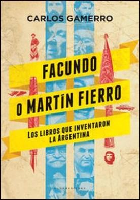 Facundo o Martín Fierro. Los libros que inventaron la Argentina