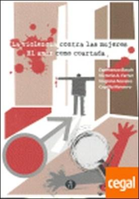 La violencia contra las mujeres . El amor como coartada