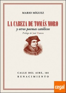 La cabeza de Tomás Moro . y otros poemas católicos