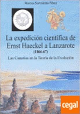 La expedición científica de Ernst Haeckel a Lanzarote, 1866-67 . las Canarias en al teoría de la evolución