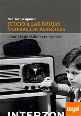 JUICIO A LAS BRUJAS Y OTRAS CATASTROFES por BENJAMIN, WALTER