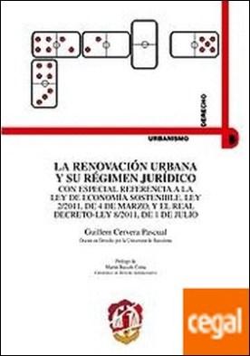 La renovación urbana y su régimen jurídico . Con especial referencia a la Ley de economía sostenible, Ley 2/2011, de 4 de marzo, y el Real Decreto-Ley 8/2011, de 8 de julio
