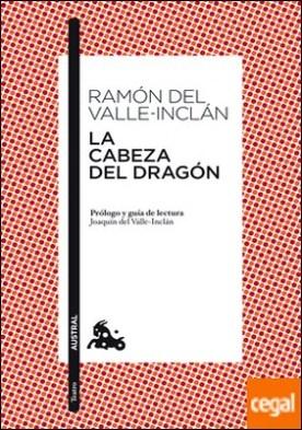 La cabeza del dragón . Prólogo y guía de lectura de Joaquín del Valle-Inclán