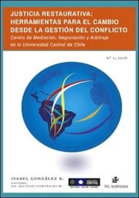 Justicia restaurativa. Herramientas para el cambio desde la gestión del conflicto. Centro de Mediación, Negociación y Arbitraje de la Universidad Central de Chile