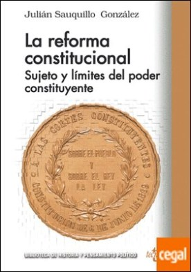 La reforma constitucional . Sujeto y límites del poder constituyente