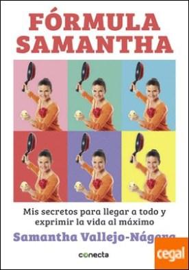 Fórmula Samantha . Mis secretos para llegar a todo y exprimir la vida al máximo