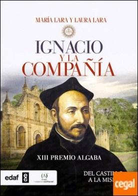 Ignacio y la Compañía . Del castillo a la misión