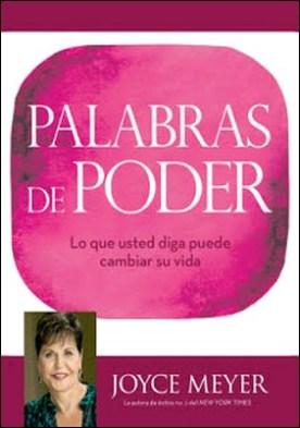 Palabras de Poder: Lo que usted diga puede cambiar su vida por Joyce Meyer PDF