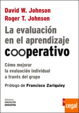 La evaluación en el aprendizaje cooperativo . Cómo mejorar la evaluación individual a través del grupo