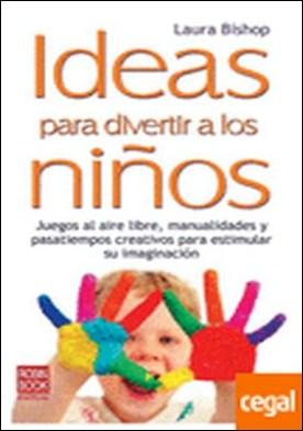 Ideas para divertir a los niños . Juegos al aire libre, manualidades y pasatiempos creativos para estimular su ima