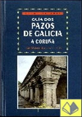 Guía dos pazos de Galicia. A Coruña