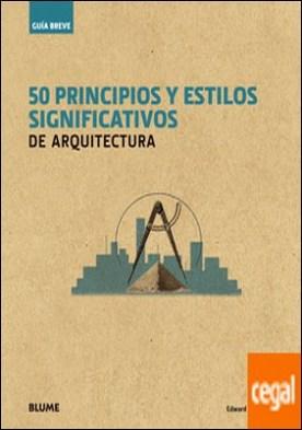 Gu¡a Breve. 50 principios y estilos significativos de arquitectura