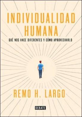 Individualidad humana. Qué nos hace diferentes y cómo aprovecharlo por Remo H. Largo