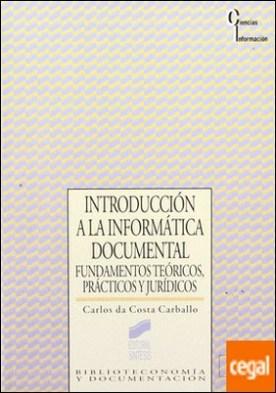 Introducción a la informática documental . fundamentos teóricos, prácticos y jurídicos