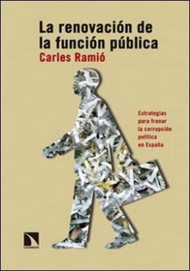 La renovación de la función pública. Estrategias para frenar la corrupción política en España por Carles Ramió PDF