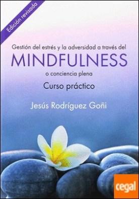 Gestión del estrés y la adversidad a través del Mindfulness. Curso Práctico por Rodríguez Goñi, Jesús