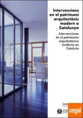 Intervencions en el patrimoni arquitectònic modern a Catalunya. Intervenciones en el patrimonio arquitectónico moderno en Cataluña
