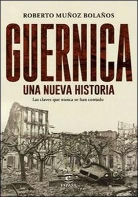 Guernica, una nueva historia. Las claves que nunca se han contado