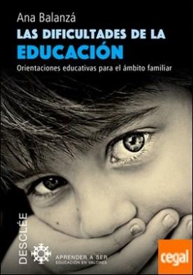 Las dificultades de la educación . ORIENTACIONES EDUCATIVAS PARA EL AMBITO FAMILIAR