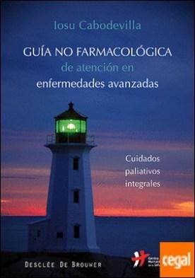 Guía no farmacológica de atención en enfermedades avanzadas . Cuidados paliativos integrales