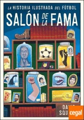 Historia ilustrada del fútbol . Salón de la fama por Squires, David