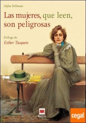Las mujeres, que leen, son peligrosas . Un canto a la libertad que otorgan los libros y un emocionado homenaje a las mujeres lectores. Libro ilustrado a todo color.
