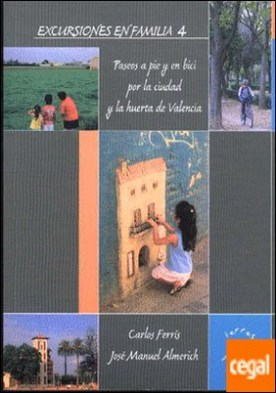 Excursiones en familia 4 . paseos a pie y en bici por la ciudad y la huerta de Valencia por Ferrís Gil, Carlos Gabriel PDF