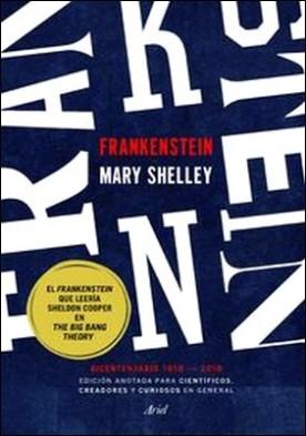 Frankenstein. Edición anotada para científicos, creadores y curiosos en general. Bicentenario 1818-2018