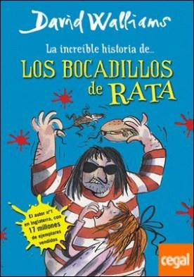 La increíble historia de... Los bocadillos de rata por David Walliams