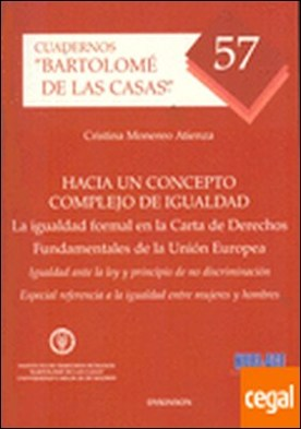 Hacia un concepto complejo de igualdad. La igualdad formal en la Carta de Derechos fundamentales de la Unión Europea . Igualdad ante la ley y principio de no discriminación especial referencia a la igualdad entre mujeres y hombres