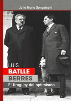 Luis Batlle Berres: El Uruguay del optimismo por Julio María Sanguinetti PDF