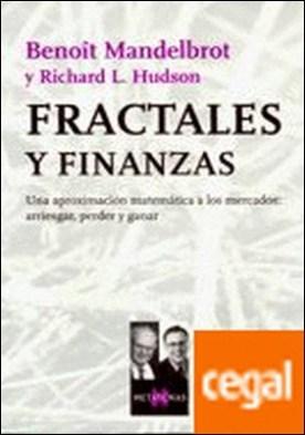 Fractales y finanzas . Una aproximación matemática a los mercados: arriesgar, perder y ganar