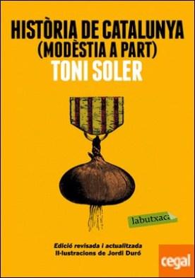 Història de Catalunya (modèstia a part) . Edició revisada i actualitzada. Il·lustracions de Jordi Duró por Soler, Toni PDF