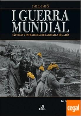 I Guerra Mundial . Tácticas y Estrategias de la Batalla Día a Día
