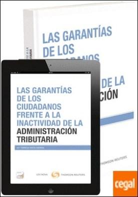 Las garantías de los ciudadanos frente a la inactividad de la Administración Tributaria (Papel + e-book) por Mata Sierra, Teresa