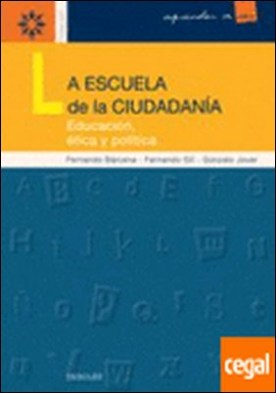 La escuela de la ciudadanía . Educación ética y política