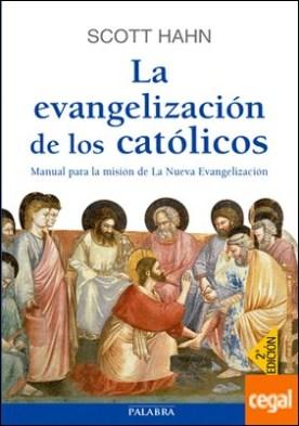 La evangelización de los católicos . Manual para la misión de La Nueva Evangelización por Hahn, Scott