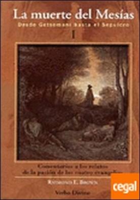 La muerte del Mesías (I) . Desde Getsemaní hasta el Sepulcro. Comentarios a los relatos de la pasión de los