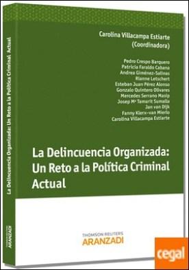 La Delincuencia Organizada: Un Reto a la Política- Criminal Actual por Villacampa Estiarte, Carolina PDF