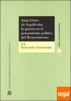 Juan Ginés de Sepúlveda: . la guerra en el pensamiento político del Renacimiento