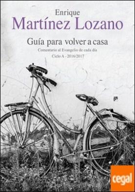 Guía para volver a casa. Comentario al Evangelio de cada día Ciclo A 2016/2017