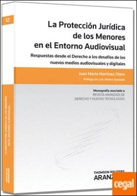 La Protección Jurídica de los Menores en el Entorno Audiovisual . Respuestas desde el Derecho a los desafíos de los nuevos medios audiovisuales y digitales por Martínez Otero, Juan María PDF