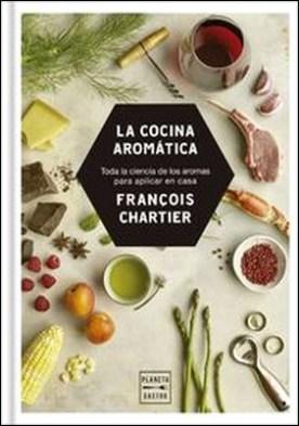 La cocina aromática. Toda la ciencia de los aromas para cocinar en casa