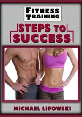 Fitness Training Steps to Success. How to Train Effectively