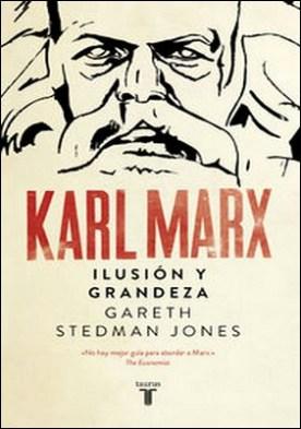 Karl Marx. Ilusión y grandeza
