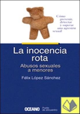La inocencia rota. Abusos sexuales a menores . Cómo prevenir, detectar y superar una agresión sexual