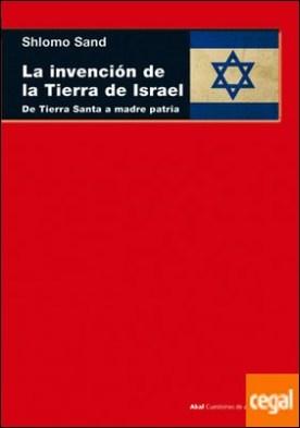 La invención de la tierra de Israel . De Tierra Santa a madre patria